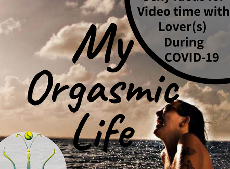 "Sexy Ideas For Video Facetime With Your Lover(s) during COVID-19 on""My Orgasmic Life""podcast EP.107"