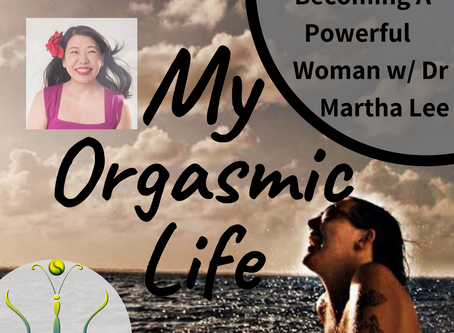 "Becoming a Powerful Woman with co-host Dr Martha Lee on ""My Orgasmic Life"" podcast  EP.108"