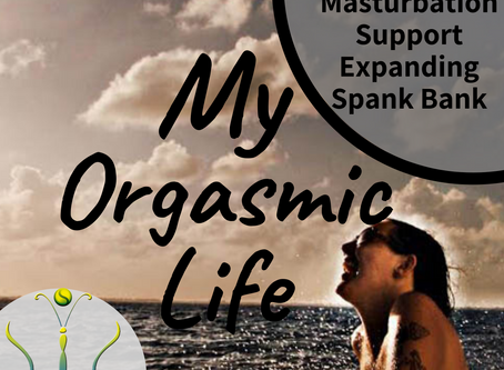 "Masturbation support-Expanding Your Spank Bank during COVID-19 on ""My Orgasmic Life"" podcast  EP.96"