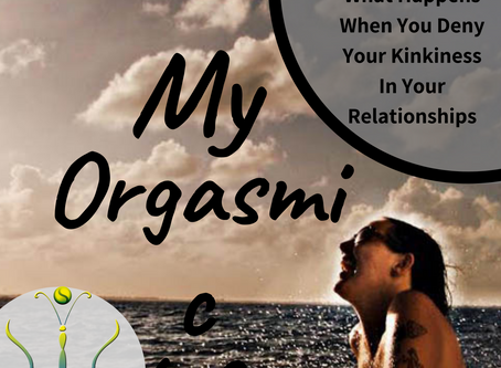 "What Happens When You Deny Your Kinkiness on ""My Orgasmic Life"" podcast  EP.133"