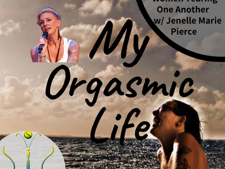 """Why Women Tear Each Other Down w/ co-host Jenelle Marie Pierce on """"My Orgasmic Life"""" podcast  EP.131"""