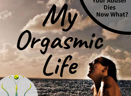 "Your Abuser Dies - Now What? on ""My Orgasmic Life"" podcast  EP.120"