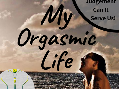 """Can Judgement Serve Us? on """"My Orgasmic Life"""" podcast  EP.123 w/ Gaia Morrissette"""