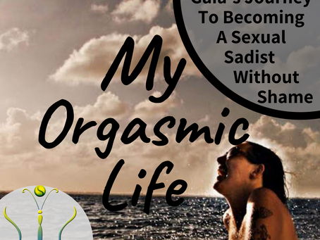 "BDSM /Kink- Gaia's Journey of becoming a Sexual Sadist without shame on ""My Orgasmic Life"" podcast"