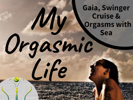 """Gaia, Swingers Cruise & Orgasms at Sea on """"My Orgasmic Life"""" podcast  EP.111"""