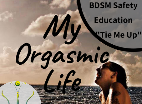 "Ep. 76- BDSM safety & education is sexy!  ""Tie Me Up Series"" on My Orgasmic Life w/ Empress Gaia"
