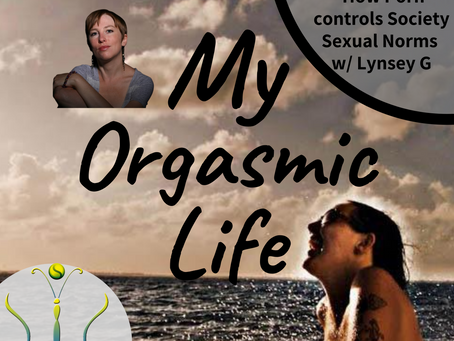 """Porn and Society with co-host Lynsey G on """"My Orgasmic Life"""" podcast  EP.127"""