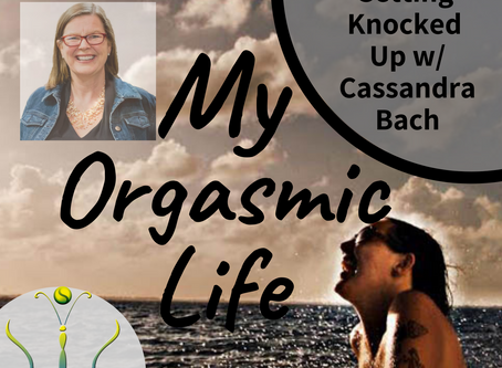 "Getting Knocked Up with co-host Cassandra Bach on ""My Orgasmic Life"" podcast  EP. 98"
