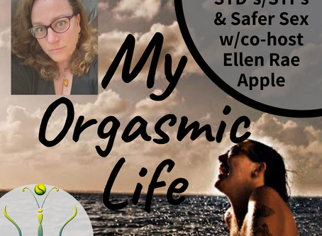 """STD's/STI's & Safer Sex-Sexual Education with co-host Ellen Rae Apple on """"My Orgasmic Life"""" podcast"""