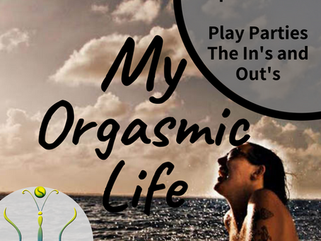 "Play Parties- In's and Out's of them  on ""My Orgasmic Life"" podcast  EP. 100 w/ Gaia Morrissette"