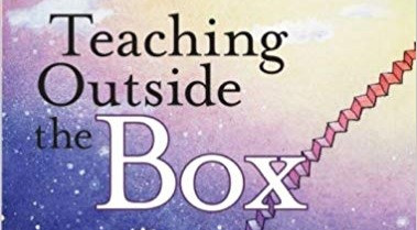 Teaching outside the box: How to grab your students by their brains.