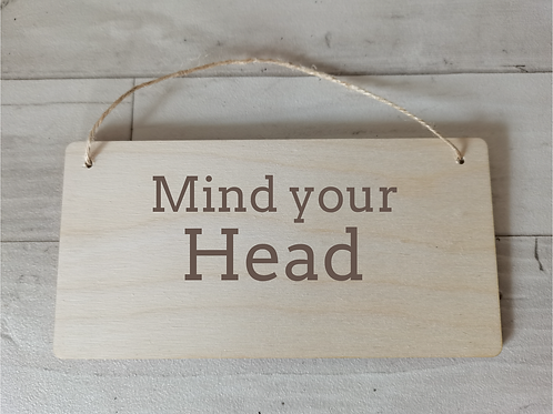 Mind Your Head Wooden Sign