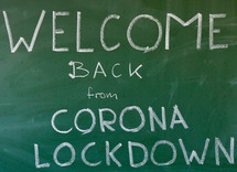 Welcome Back from Corona Lockdown