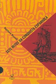 Sete mitos da conquista espanhola