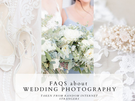 FAQs about Wedding Photography (taken from random strangers on the internet)
