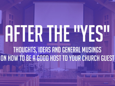"After the ""Yes"" - How To Be a Good Host To Your Church Guest"