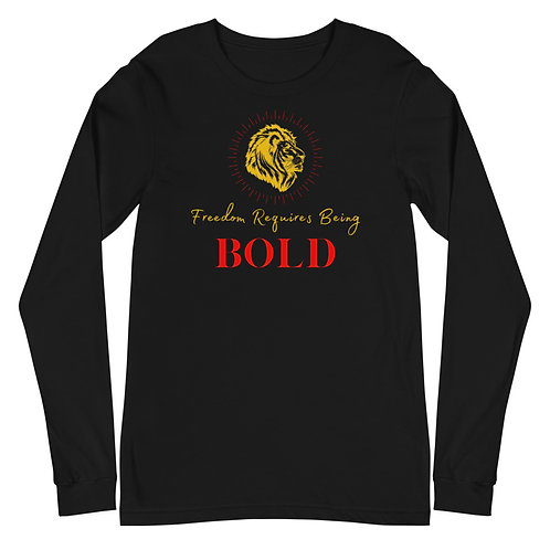 Freedom Requires Being Bold Long Sleeve Shirt