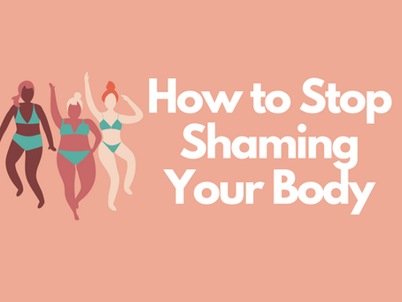 How to Stop Shaming Your Body