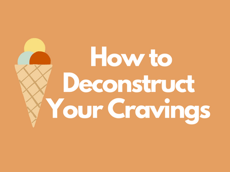 How to Deconstruct Your Cravings