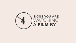 4 SIGNS YOU ARE WATCHING A FILM BY