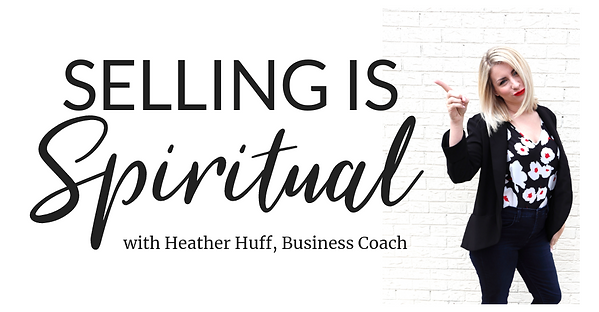 Selling is Spiritual, an online course by Heather Huff, Business Coach