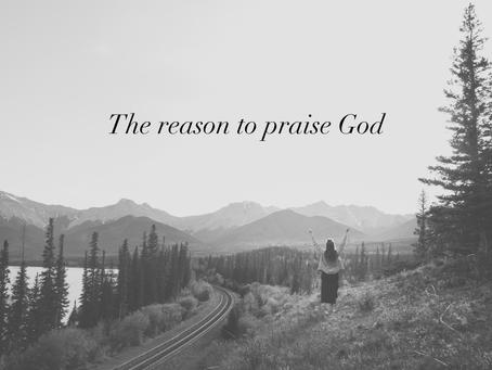 The Reason to praise God