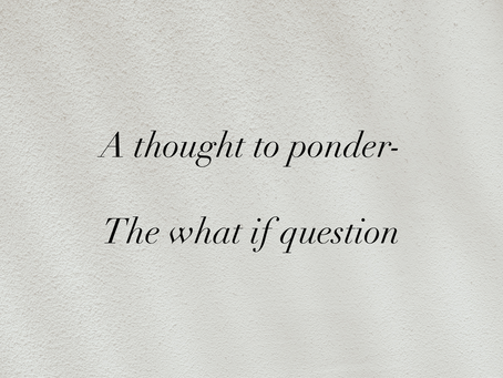 The What if Question