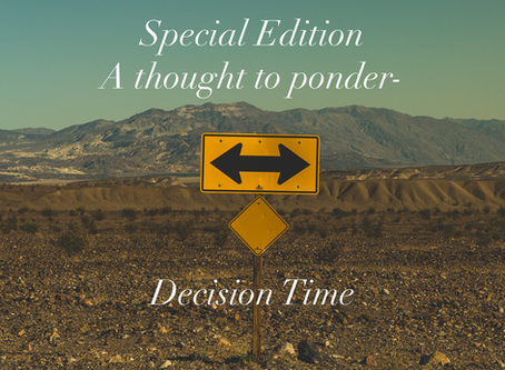 "Special Edition ""A thought to ponder""-Decision Time"