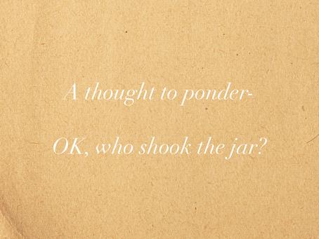 OK, who shook the jar?