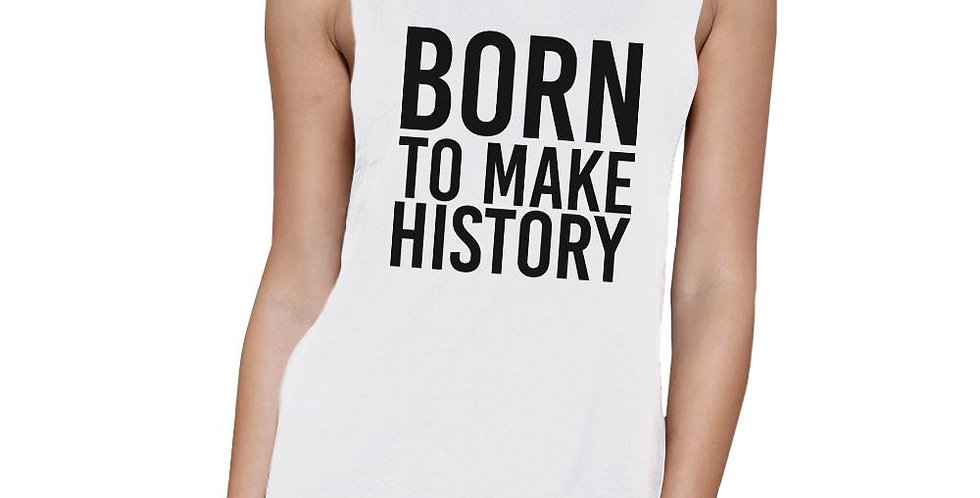 Born to Make History White Muscle Top