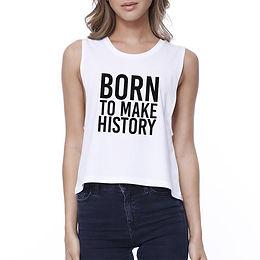 Born to Make History  Sleeveless Crop Tee
