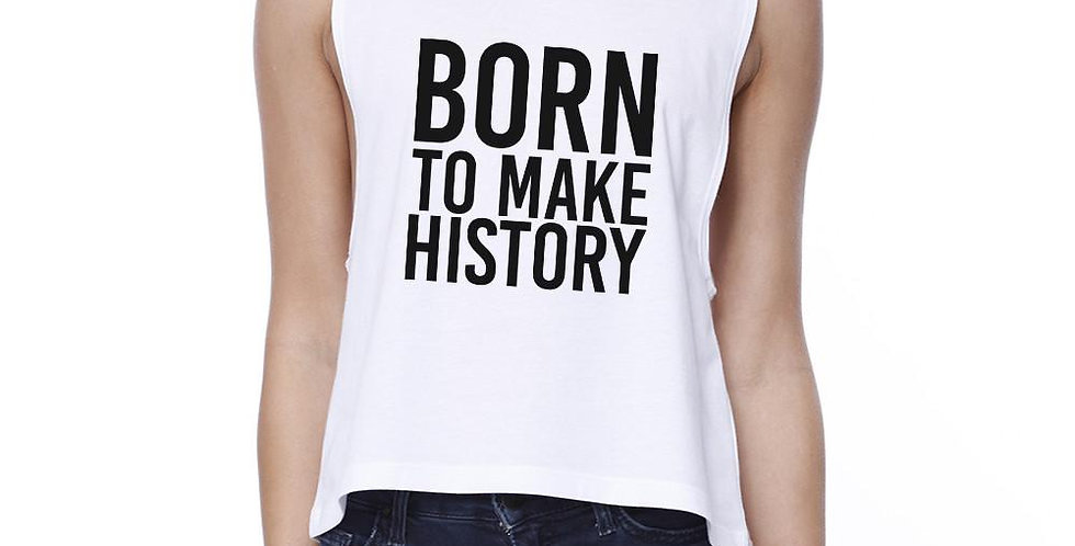 Born to Make History  Sleeveless Crop Tee