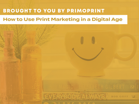 How to Use Print Marketing in a Digital Age