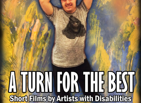 A TURN for the Best: Short Films by Artists with Disabilities