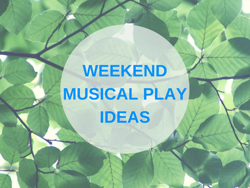 Easy Weekend Musical Play Ideas | Musical Play