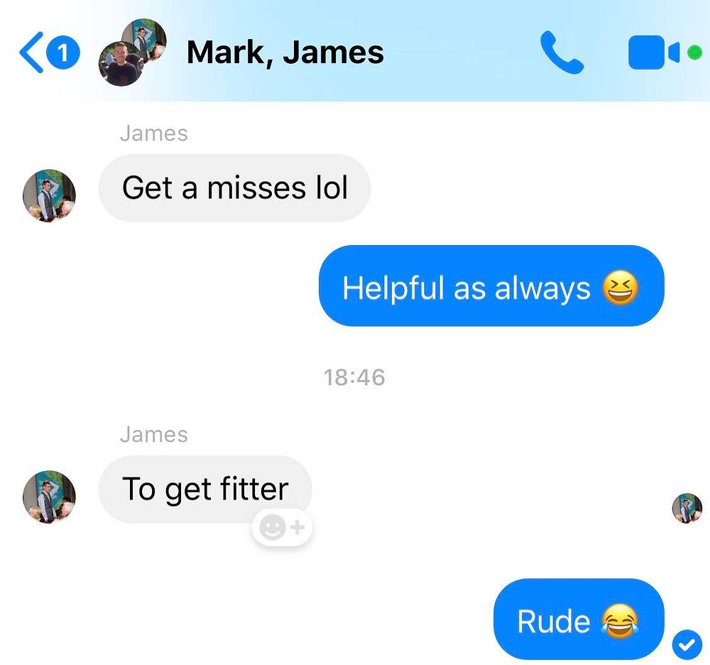 """Message from Ross's friend James: """"Get a misses lol, or get fitter"""" Ross's reply: """"Rude!"""""""
