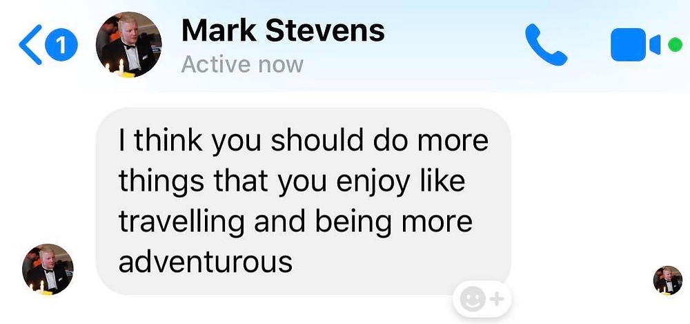 """Message from Ross's friend Mark: I think you should do more things that you enjoy, like travelling and being adventurous"""""""