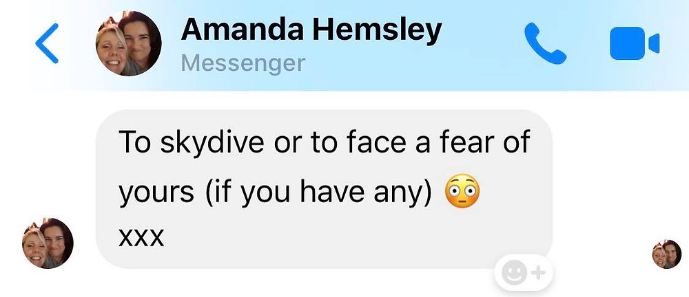 """Message from Ross's friend Amanda: """"Skydive or face a fear of yours"""""""