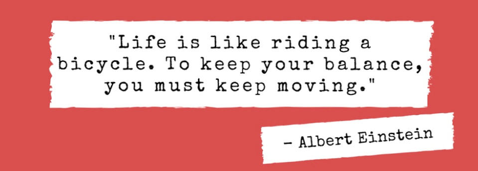 """Quote: """"Life is like riding a bicycle. To keep your balance, you must keep moving"""" - Albert Einstein"""