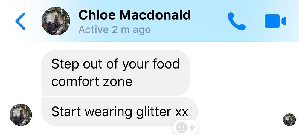 """Message from Ross's friend Chloe: """"Step out of your food comfort zone and start wearing glitter"""""""