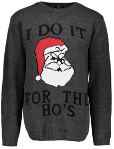 Dark grey jumper with a picture of santa in the middle, text says: I do it for the ho's