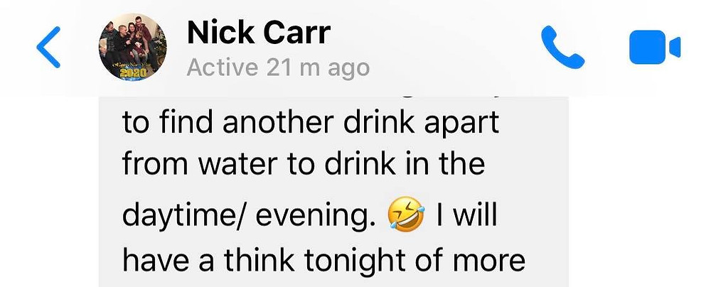 """Message from Ross's friend Nick: """"Find another drink apart from water to drink in the daytime/evening"""""""