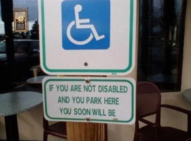 "Disabled parking sign: ""If you are not disabled and you park here, you soon will be"""