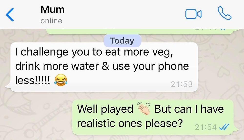 """Message from Ross's mum: """"I challenge you to eat more veg, drink more water and use your phone less!!"""" Ross's reply says """"can you make more realistic ones?!"""""""