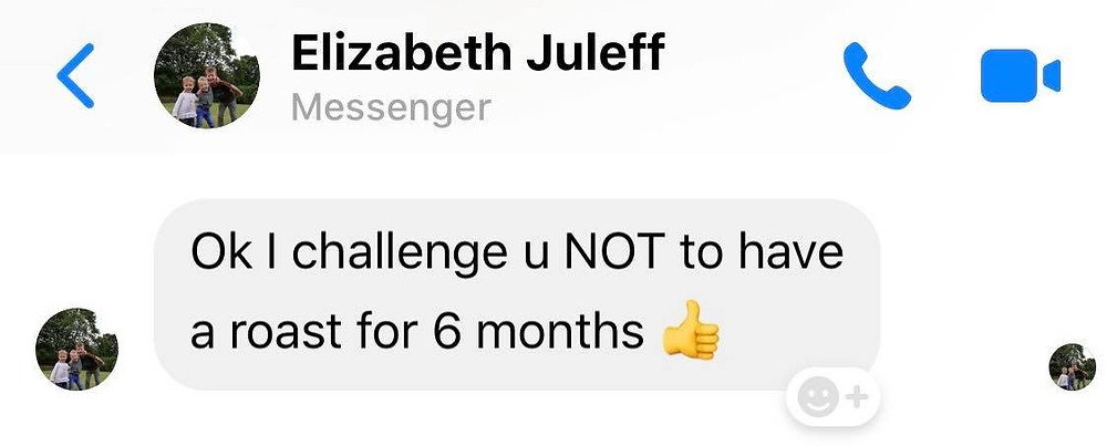 """Message from Ross's auntie Liz saying: """"I challenge you to NOT have a roast for 6 months"""""""