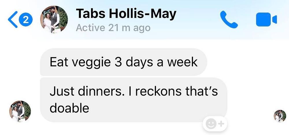 "Message from Ross's friend Tabs: ""Eat 3 veggie dinners a week"""