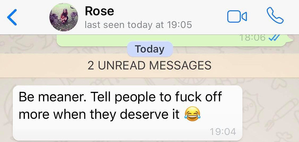"""Message from Ross's sister Rose: """"Be meaner. Tell people to fuck off more when they deserve it"""""""