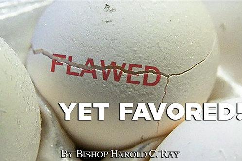 Flawed...Yet Favored VIDEO ~ Bishop Harold C. Ray