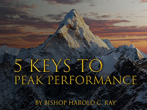 5 Keys to Peak Performance AUDIO ~ Bishop Harold C. Ray