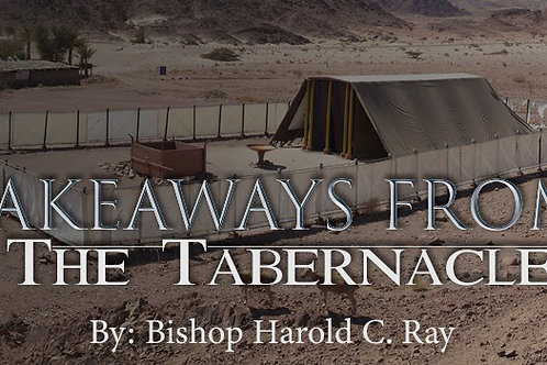 Takeaways From The Tabernacle VIDEO ~ Bishop Harold C. Ray